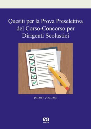 Quesiti per la Prova Preselettiva del Corso-Concorso per Dirigenti scolastici - I vol.